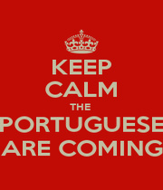 KEEP CALM THE  PORTUGUESE ARE COMING - Personalised Poster A1 size