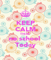 KEEP CALM THERE  no school  Today - Personalised Poster A4 size