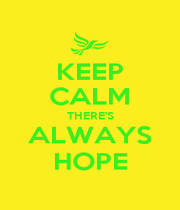 KEEP CALM THERE'S ALWAYS HOPE - Personalised Poster A1 size