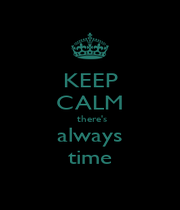 KEEP CALM  there's always time - Personalised Poster A4 size