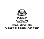 KEEP CALM these aren't the droids you're looking for - Personalised Poster A1 size