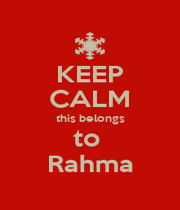 KEEP CALM this belongs to  Rahma - Personalised Poster A1 size