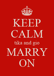 KEEP CALM tika and gio MARRY ON - Personalised Poster A4 size