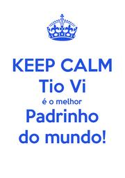 KEEP CALM Tio Vi é o melhor Padrinho do mundo! - Personalised Poster A1 size