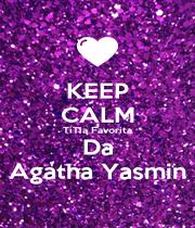 KEEP CALM TiTia Favorita Da Agatha Yasmin - Personalised Poster A1 size