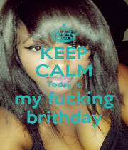 KEEP CALM Today  is my fucking brithday - Personalised Poster A1 size