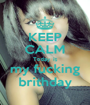 KEEP CALM Today  is my fucking brithday - Personalised Poster A4 size