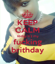 KEEP CALM  today it s my fucking brithday - Personalised Poster A1 size