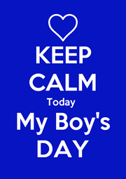 KEEP CALM Today  My Boy's DAY - Personalised Poster A1 size