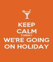KEEP CALM TOMMY WE'RE GOING ON HOLIDAY - Personalised Poster A4 size