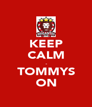 KEEP CALM - TOMMYS ON - Personalised Poster A1 size