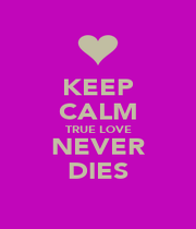 KEEP CALM TRUE LOVE NEVER DIES - Personalised Poster A1 size