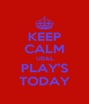 KEEP CALM UDAL PLAY'S TODAY - Personalised Poster A1 size