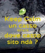 Keep Calm un casso ESTATE dove casso sito ndà ? - Personalised Poster A4 size