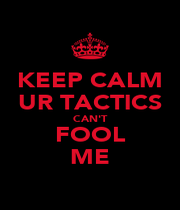 KEEP CALM UR TACTICS CAN'T FOOL ME - Personalised Poster A4 size