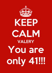KEEP CALM VALERY You are only 41!!! - Personalised Poster A1 size