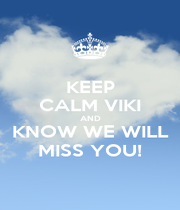 KEEP CALM VIKI AND KNOW WE WILL MISS YOU! - Personalised Poster A1 size
