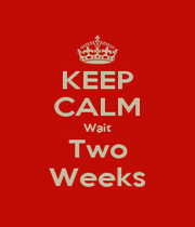 KEEP CALM Wait Two Weeks - Personalised Poster A1 size