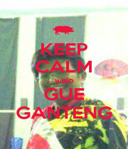 KEEP CALM walo GUE GANTENG - Personalised Poster A1 size
