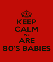 KEEP CALM WE ARE 80'S BABIES - Personalised Poster A1 size