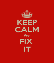 KEEP CALM We  FIX  IT - Personalised Poster A1 size
