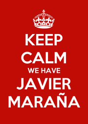 KEEP CALM WE HAVE JAVIER MARAÑA - Personalised Poster A1 size
