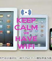 KEEP CALM WE HAVE WIFI - Personalised Poster A1 size