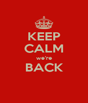 KEEP CALM we're BACK  - Personalised Poster A1 size