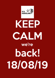 KEEP CALM we're back! 18/08/19 - Personalised Poster A1 size