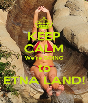 KEEP CALM We're GOING to ETNA LAND! - Personalised Poster A4 size