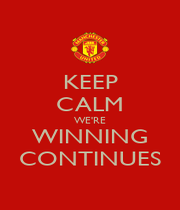 KEEP CALM WE'RE WINNING CONTINUES - Personalised Poster A1 size