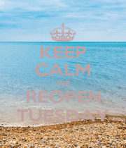 KEEP CALM WE REOPEN TUESDAY - Personalised Poster A1 size