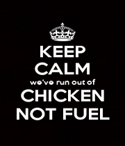 KEEP CALM we've run out of CHICKEN NOT FUEL - Personalised Poster A1 size