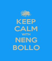 KEEP CALM WITH NENG BOLLO - Personalised Poster A4 size
