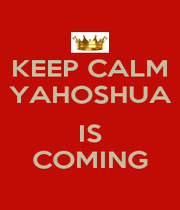 KEEP CALM YAHOSHUA  IS COMING - Personalised Poster A4 size
