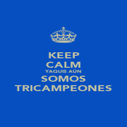 KEEP CALM YAQUIS AÚN SOMOS TRICAMPEONES - Personalised Poster A1 size