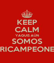 KEEP CALM YAQUIS AÚN SOMOS TRICAMPEONES - Personalised Poster A4 size