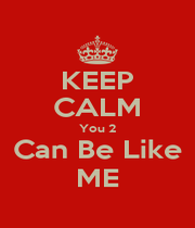 KEEP CALM You 2 Can Be Like ME - Personalised Poster A1 size
