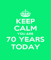 KEEP CALM YOU ARE  70 YEARS TODAY - Personalised Poster A4 size