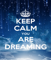 KEEP CALM YOU ARE DREAMING - Personalised Poster A1 size