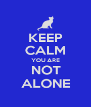 KEEP CALM YOU ARE NOT ALONE - Personalised Poster A1 size