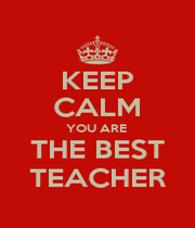 KEEP CALM YOU ARE  THE BEST TEACHER - Personalised Poster A1 size