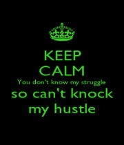 KEEP CALM You don't know my struggle  so can't knock my hustle - Personalised Poster A1 size