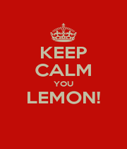 KEEP CALM YOU LEMON!  - Personalised Poster A1 size