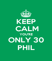 KEEP  CALM YOU'RE ONLY 30 PHIL - Personalised Poster A4 size