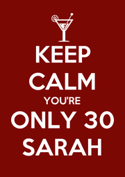 KEEP CALM YOU'RE ONLY 30 SARAH - Personalised Poster A4 size