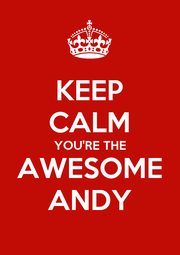KEEP CALM YOU'RE THE AWESOME ANDY - Personalised Poster A1 size