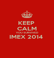 KEEP  CALM YOU SURVIVED IMEX 2014   - Personalised Poster A1 size