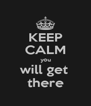 KEEP CALM you will get  there - Personalised Poster A1 size