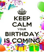 KEEP CALM YOUR  BIRTHDAY IS COMING - Personalised Poster A1 size